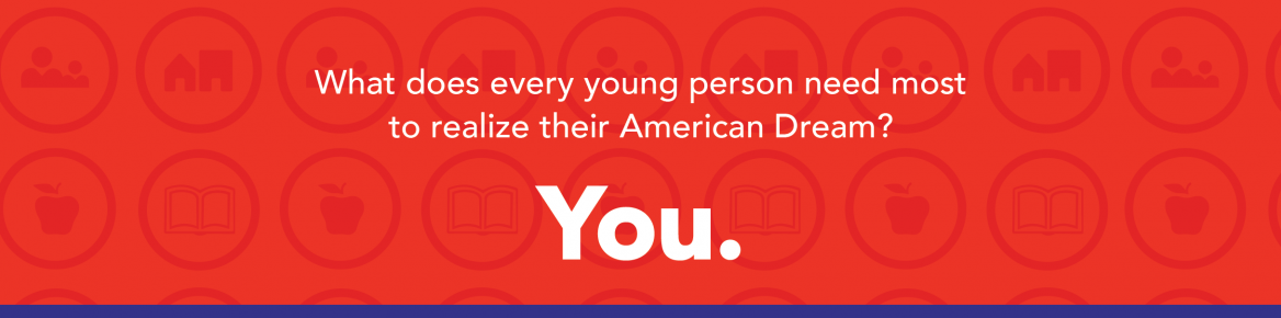 What does every young person need most to realize their American Dream? YOU!